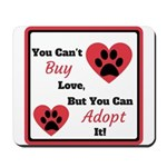 You Can't Buy Love But You Can Adopt It Mousepad