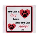 You Can't Buy Love But You Can Adopt It Throw Blan