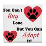 You Can't Buy Love But You Can Adopt It Tile Coast