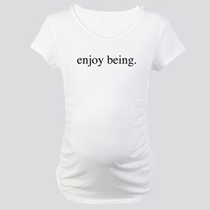 Enjoy Being Maternity T-Shirt