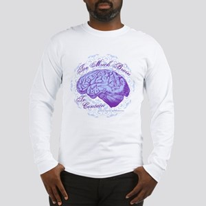 Too Much Brain to Contain Long Sleeve T-Shirt