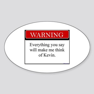 Everything You Say...Kevin Oval Sticker
