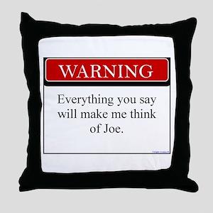 Everything You Say...Joe Throw Pillow