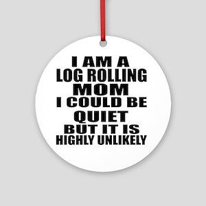 I Am A Log Rolling Sports Designs Round Ornament