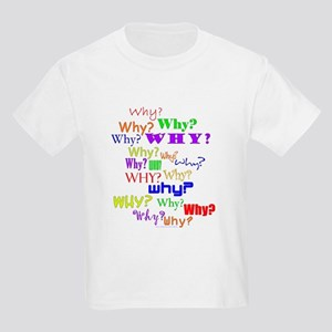 Why? Why? Why? Kids T-Shirt