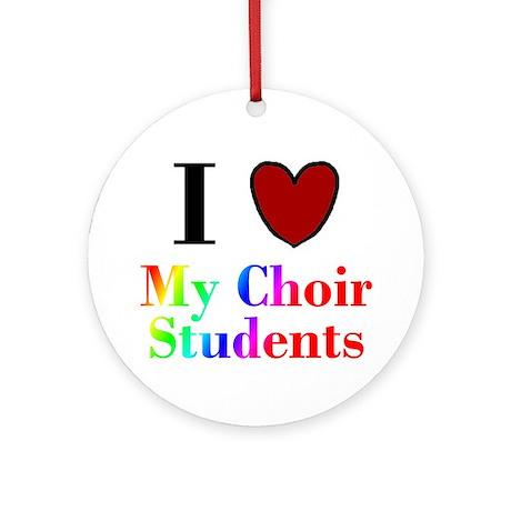 I Love My Choir Students Ornament (Round)
