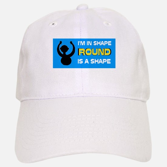 ROUND IS A PRETTY SHAPE - Baseball Baseball Cap