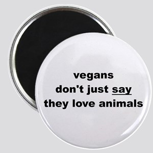 vegans dont just say they love animals Magnets