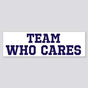 Team Who Cares Bumper Sticker