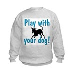 Play With Your Dog Kids Sweatshirt