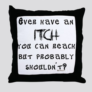 Itch you can reach but should Throw Pillow