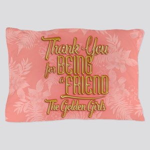 Gold Thank You For Being A Friend Pillow Case