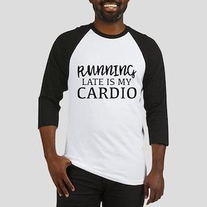 Running Late Is My Cardio Baseball Jersey