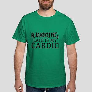 Running Late Is My Cardio Dark T-Shirt