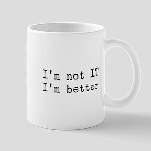 I'm not in IT I'm better Mug