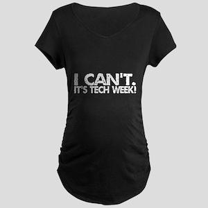 I Can't. It's Tech Week. Maternity Dark T-Shirt