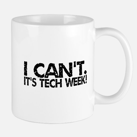 I Can't. It's Tech Week. Mug