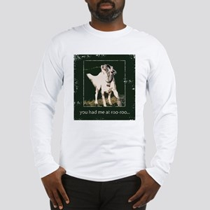 You had me at roo-roo Long Sleeve T-Shirt