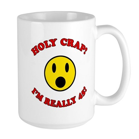 Holy Crap 45th Birthday Large Mug