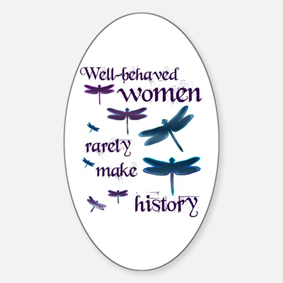 Well Behaved Women Rarely Make History Decal