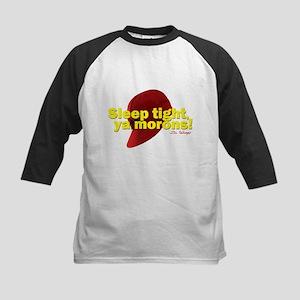 Sleep Tight, Ya Morons! Kids Baseball Jersey