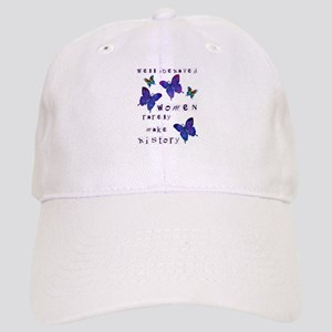 Well Behaved Women Rarely Make History Cap