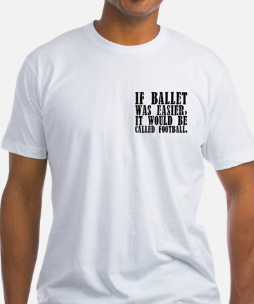 """If ballet was..."" Shirt"