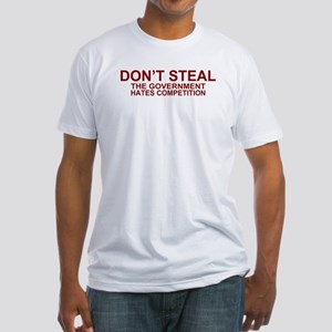 Don't Steal - The Government Fitted T-Shirt