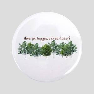 "Hug A Tree - 3.5"" Button"