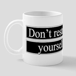 Don't Restrain Yourself Mug