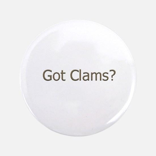 "Got Clams? (text) 3.5"" Button"
