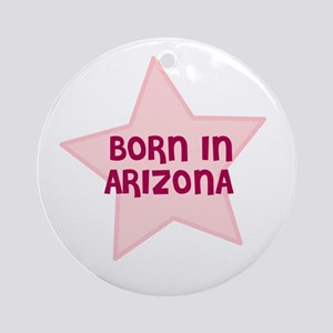Born In Arizona  Ornament (Round)