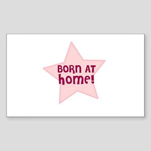 Born At Home! Rectangle Sticker