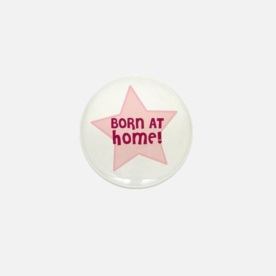 Born At Home! Mini Button