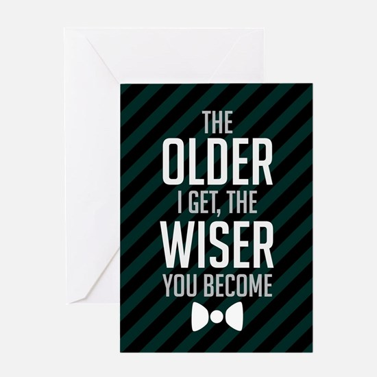 The Older I Get The Wiser You Become Greeting Card