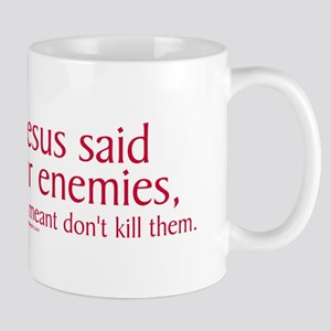 When Jesus Said Love Your Enemies Mug