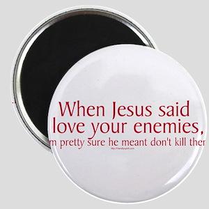 When Jesus Said Love Your Enemies Magnet