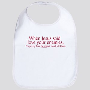 When Jesus Said Love Your Enemies Bib