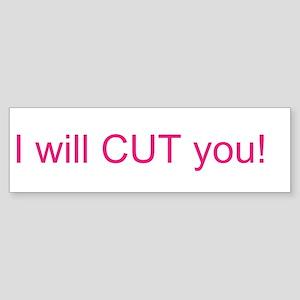 I will CUT you Sticker (Bumper)
