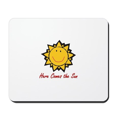 Here Comes the Sun Mousepad