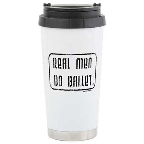 Real Men Do Ballet Stainless Steel Travel Mug