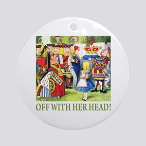 OFF WITH HER HEAD! Ornament (Round)