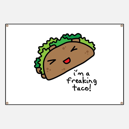 I'm a freaking taco Banner