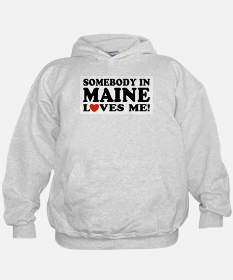 Somebody in Maine Loves Me Hoody