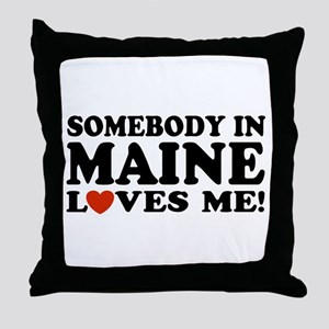 Somebody in Maine Loves Me Throw Pillow