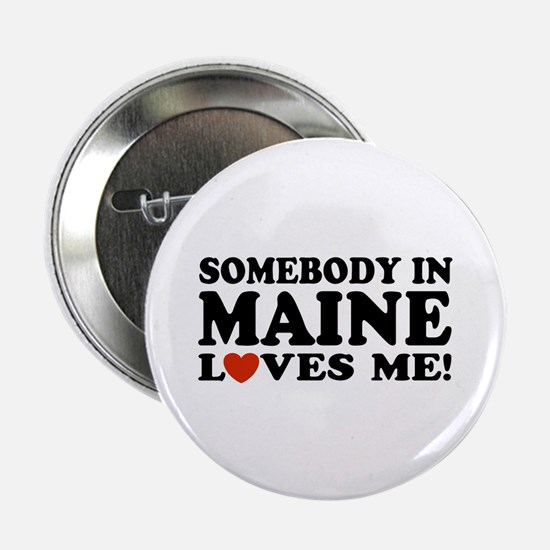 Somebody in Maine Loves Me Button