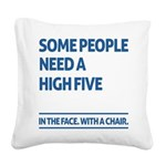 Some people need a high five Square Canvas Pillow