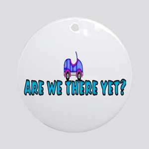 There Yet? Ornament (Round)