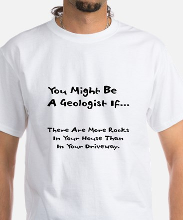 You Might Be A Geologist If.. White T-Shirt