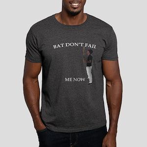 Bat Don't Fail Me Now Dark T-Shirt